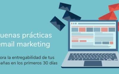 Buenas prácticas para realizar una correcta entrega de tus campañas de email marketing en los primeros 30 días